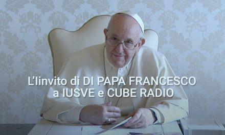 IL VIDEO DI INCORAGGIAMENTO di Papa Francesco a IUSVE e Cube Radio